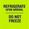 3  x 3  Black/Fluorescent Green Refrigerate Upon Arrival Do Not Freeze Labels (500 per Roll) Labels Measure: 3  x 3 , 500 Labels per Roll, Label Color: Fluorescent Green / Black, Paper Label Stock On Silicone Coated Release Paper, Made in USA, Labels Ship in 2-3 Days